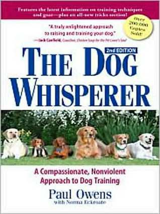 The Dog Whisperer: A Compassionate, Nonviolent Approach to Dog Training  by  Paul Owens