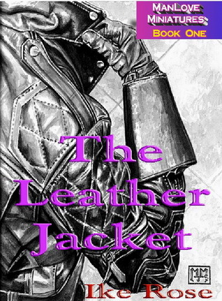 The Leather Jacket (Book One-Man Love Minatures)  by  Ike Rose