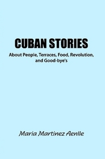 Cuban Stories About People, Terraces, Food, Revolution, and Good-byes  by  Maria Martinez Aenlle