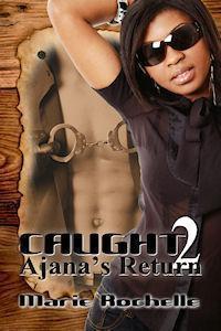 Caught 2: Ajanas Return  by  Marie Rochelle