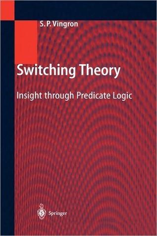 Switching Theory: Insight Through Predicate Logic  by  Shimon P. Vingron