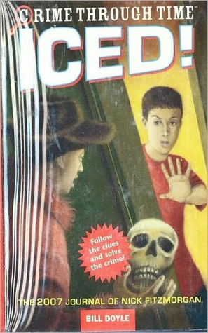 Iced!: The 2007 Journal of Nick Fitzmorgan (Crime Through Time, #5) Bill Doyle