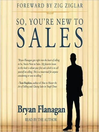So, Youre New to Sales Bryan Flanagan