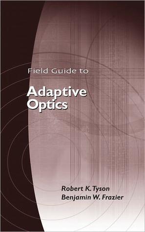 A Field Guide to Adaptive Optics  by  Robert K. Tyson