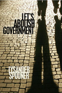 Lets Abolish Government  by  Lysander Spooner