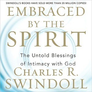 Embraced the Spirit: The Untold Blessings of Intimacy with God by Charles R. Swindoll