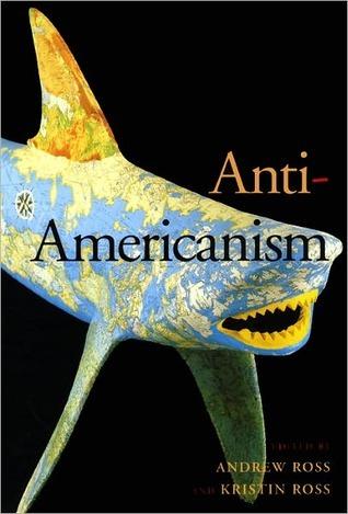 Anti-Americanism  by  Kristin Ross