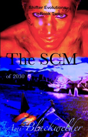 The SCM of 2030 (Shifter Evolutions, #2)  by  Ami Blackwelder