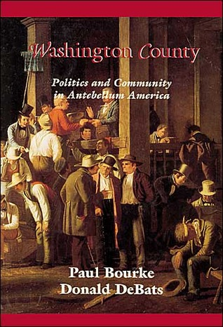 Washington County: Politics and Community in Antebellum America Paul Bourke
