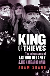 King of Thieves: The Adventures of Arthur Delaney and the Kangaroo Gang  by  Adam Shand