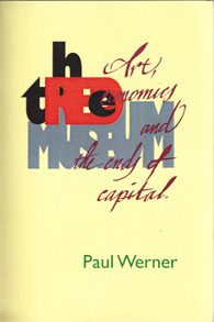 The Red Museum. Art, economics and the ends of capital  by  Paul Werner