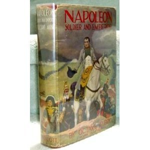 Napoleon Soldier and Emperor  by  Octave Aubry