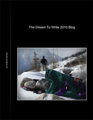 The Dream to Write 2010 Blog  by  Julianne Harvey