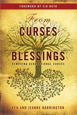 From Curses to Blessings: Removing Generational Curses Ken Harrington