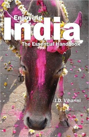 Enjoying India: The Essential Handbook  by  J.D. Viharini