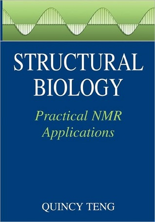 Structural Biology: Practical NMR Applications Quincy Teng, Quincy