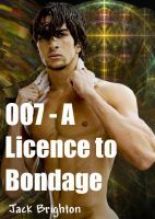 007 - A Licence to Bondage  by  Jack Brighton