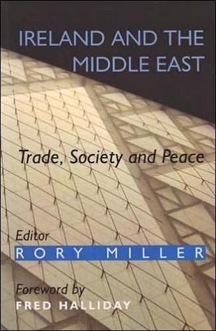 Ireland and the Middle East: Trade, Society and Peace  by  Rory  Miller