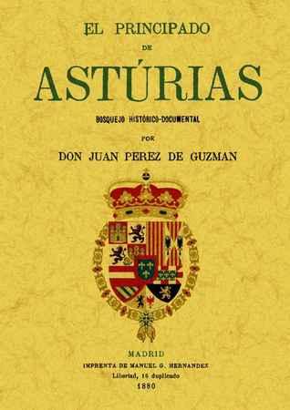 El principado de asturias: bosquejo historico-documental  by  Juan Perez de Guzman y Gallo