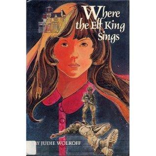 Where The Elf King Sings  by  Judie Wolkoff