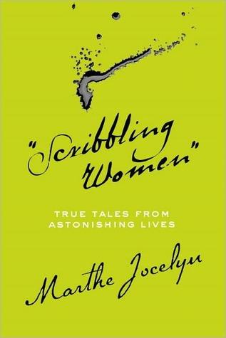 Scribbling Women: True Tales from Astonishing Lives  by  Marthe Jocelyn