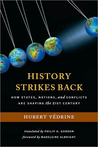 History Strikes Back: How States, Nations, and Conflicts Are Shaping the 21st Century Hubert Védrine