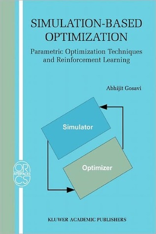 Simulation-Based Optimization: Parametric Optimization Techniques and Reinforcement Learning  by  Abhijit Gosavi