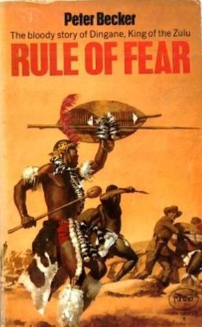 Rule of Fear - The bloody story of Dingane, King of the Zulu  by  Peter Becker