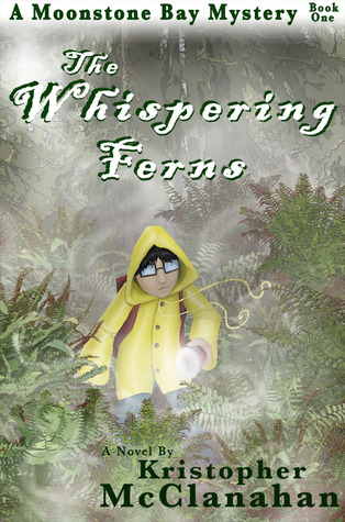 The Whispering Ferns - A Moonstone Bay Mystery  by  Kristopher McClanahan