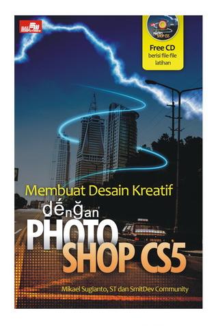 Membuat Desain Kreatif dengan Photoshop CS5 Mikael S & SmitDev Community