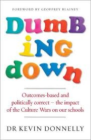 Dumbing Down: Outcomes Based And Politically Correct: The Impact Of The Culture Wars On Our Schools  by  Kevin Donnelly