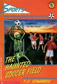 The Haunted Soccer Field (Sports Mysteries, # 2)  by  T.J. Edwards