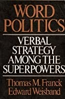 Word Politics: Verbal Strategy Among the Superpowers  by  Thomas M. Franck