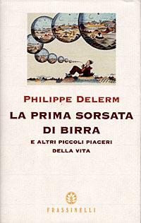 La prima sorsata di birra e altri piccoli piaceri della vita  by  Philippe Delerm