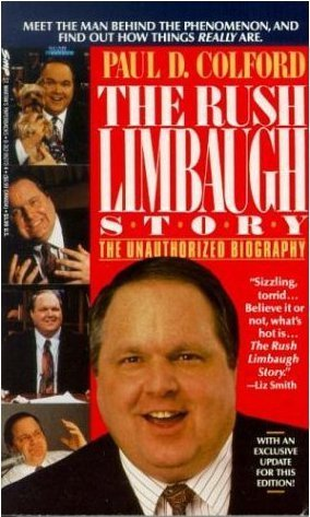 The Rush Limbaugh Story: Talent on Loan from God: An Unauthorized Biography Paul D. Colford