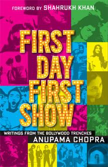 First Day First Show  by  Anupama Chopra