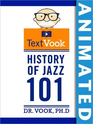 History of Jazz 101: The Animated TextVook  by  Dr. Vook