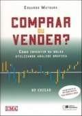 Comprar ou Vender ? - Como Investir na Bolsa Utilizando Análise Gráfica  by  Eduardo Matsura