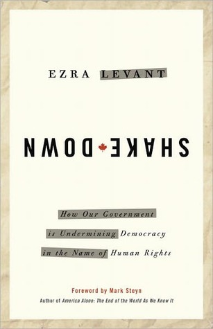 Shakedown: How Our Government is Undermining Democracy in the Name of Human Rights Ezra Levant