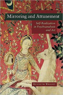 Mirroring and Attunement: Self Realization in Psychoanalysis and Art Kenneth Wright