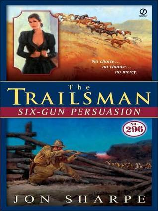 Six-Gun Persuasion (The Trailsman #296)  by  Jon Sharpe