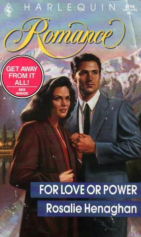 For Love Of Power (Harlequin Romance #3194) Rosalie Henaghan