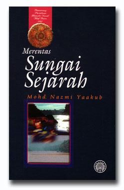 Merentas Sungai Sejarah  by  Nazmi Yaakub
