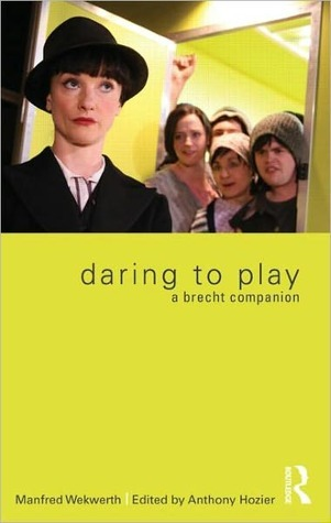 Daring to Play: A Brecht Companion  by  Manfred Wekwerth