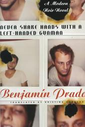 Never Shake Hands With a Left-Handed Gunman Benjamín Prado