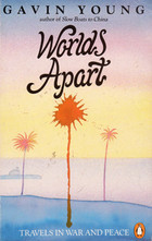 Worlds Apart: Travels in War and Peace  by  Gavin Young