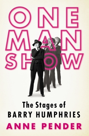 One Man Show: The Stages of Barry Humphries  by  Anne Pender