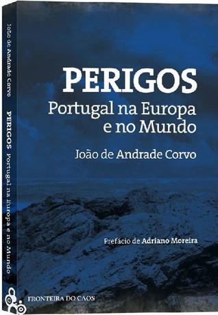 Perigos: Portugal na Europa e no Mundo  by  João de Andrade Corvo