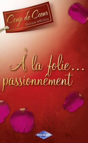 A la folie...passionnément  by  Julia James