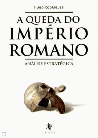 A Queda do Império Romano - Análise Estratégica Hugo Rodrigues